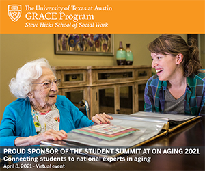 Ad: The University of Texas at Austin GRACE Program Steve Hicks School of Social Work. Proud Sponsor of the Student Summit at On Aging 2021
