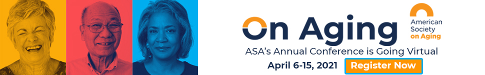 On Aging 2021 ASA's annual conference is going virtual April 6-15 Register Now